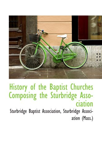 History of the Baptist Churches Composing the Sturbridge Association