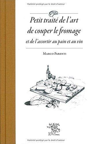 Petit traité de l'art de couper le fromage et de l'assortir au pain et au vin par Marco Parenti