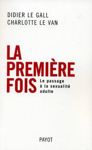 La première fois : Le passage à la sexualité adulte