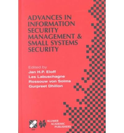 [(Advances in Information Security Management and Small Systems Security )] [Author: Jan H.P. Eloff] [Sep-2001]