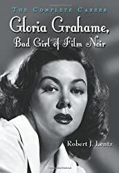 Gloria Grahame, Bad Girl of Film Noir: The Complete Career