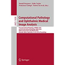 Computational Pathology and Ophthalmic Medical Image Analysis: First International Workshop, COMPAY 2018, and 5th International Workshop, OMIA 2018, Held ... Science Book 11039) (English Edition)
