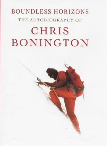 Boundless Horizons: The Autobiography of Chris Bonington: Written by Chris Bonington, 2000 Edition, (2000 First Edition) Publisher: W&N [Hardcover]