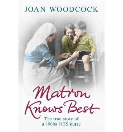 [ MATRON KNOWS BEST THE TRUE STORY OF A 1960S NHS NURSE BY WOODCOCK, JOAN](AUTHOR)PAPERBACK