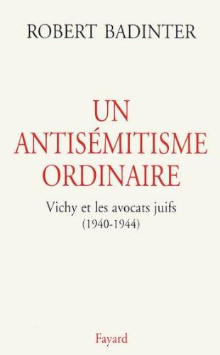 Un antismitisme ordinaire : Vichy et les avocats juifs (1940-1944) (Divers Histoire)