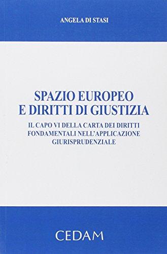 Spazio europeo e diritti di giustizia. Il capo VI della carta dei diritti fondamentali nell'applicazione giurisprudenziale
