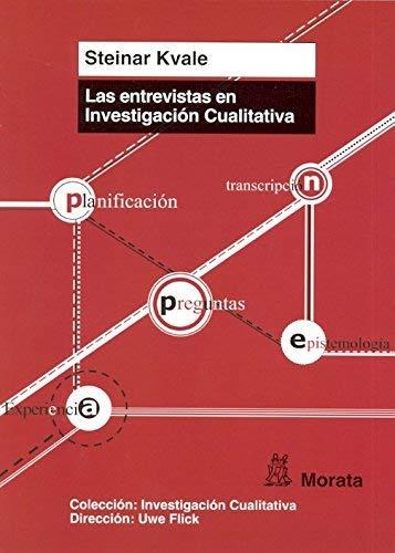 Las entrevistas en investigación cualitativa by María del Carmen Blanco Castellano;Steinar Kvale(2010-05-01)