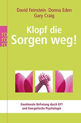 Klopf die Sorgen weg!: Emotionale Befreiung durch EFT und Energetische Psychologie ...