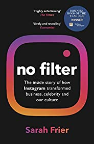 No Filter: The inside story of how Instagram transformed business, celebrity and our culture