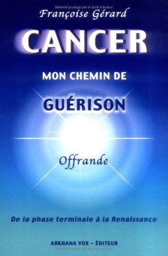 Cancer, mon chemin de guérison par Françoise Gérard