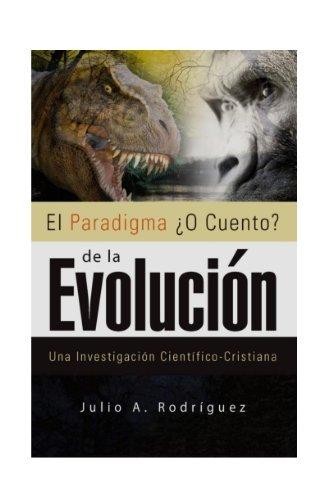El Paradigma ¿O Cuento? de la Evolución por Julio A. Rodriguez