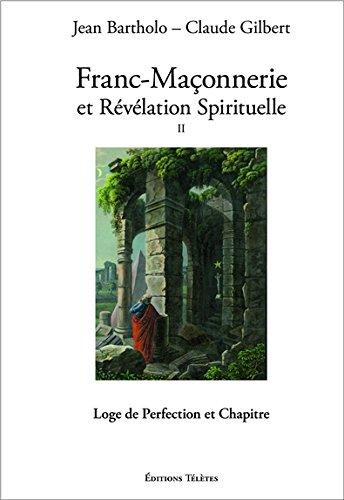 franc-maconnerie-et-revelation-spirituelle-t2-loge-de-perfection-et-chapitre