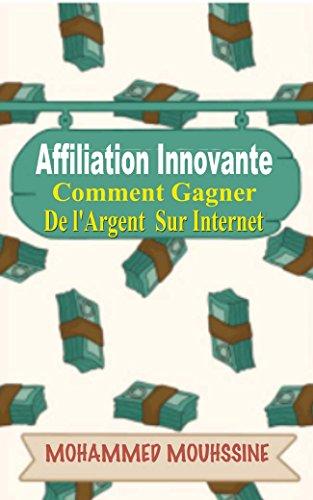 Couverture du livre Affiliation Innovante: Comment Gagner De l'Argent  Sur Internet