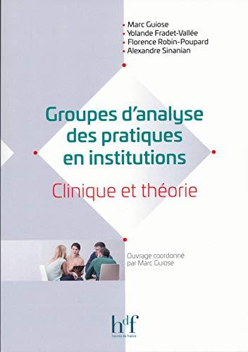 Groupes d'analyse des pratiques en institutions - Clinique et théorie par Marc Guiose