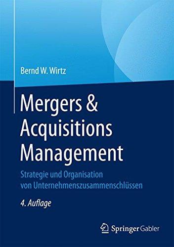 Mergers & Acquisitions Management: Strategie und Organisation von Unternehmenszusammenschlüssen