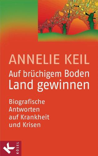 Auf brüchigem Boden Land gewinnen: Biografische Antworten auf Krankheit und Krisen - Land, Boden
