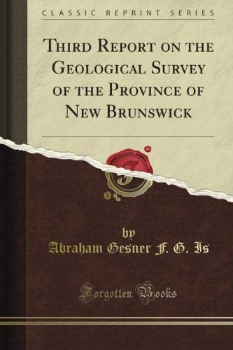 Third Report on the Geological Survey of the Province of New Brunswick (Classic Reprint)