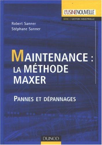 Maintenance : la méthode MAXER : Pannes et dépannages par Stéphane Sanner