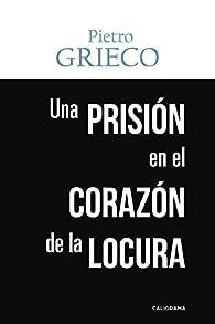 Una prisión en el corazón de la locura par Pietro Grieco