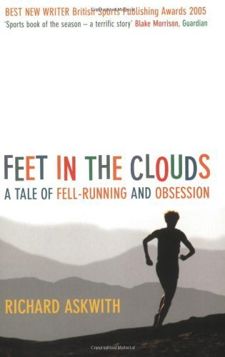 Feet in the Clouds: A Tale of Fell-Running and Obsession by Askwith, Richard (2005) Paperback