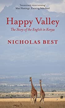 Happy Valley: The Story of the English in Kenya (English Edition) par [Best, Nicholas]