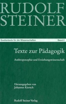 Texte zur Pädagogik: Aus dem Werk von Rudolf Steiner. Anthroposophie und Erziehungswissenschaft (Rudolf Steiner - Quellentexte für die Wissenschaften)