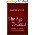 The Age to Come: Authenticity, Post-Modernism and How To Survive What Comes Next