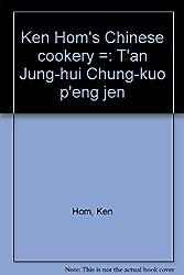 Ken Hom's Chinese cookery =: T'an Jung-hui Chung-kuo p'eng jen