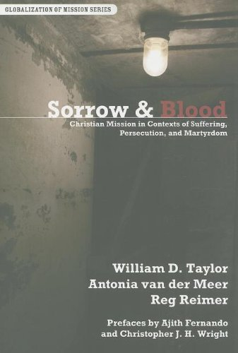 Sorrow and Blood: Christian Mission in Contexts of Suffering, Persecution, and Martyrdom (Globalization of Mission)
