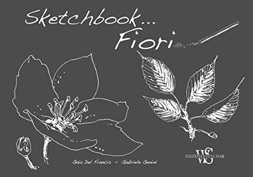 fiori. sketchbook . ediz. illustrata