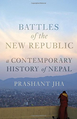 Battles of the New Republic: A Contemporary History of Nepal por Prashant Jha