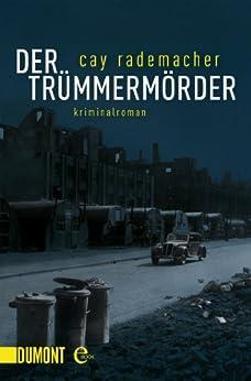 Der Trümmermörder: Kriminalroman (Kommissar Frank Stave 1) von [Rademacher, Cay]