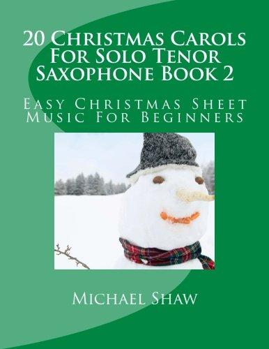 20 Christmas Carols For Solo Tenor Saxophone Book 2: Easy Christmas Sheet Music For Beginners