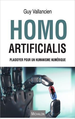Homo Artificialis. Plaidoyer pour un humanisme numérique par Guy Vallancien