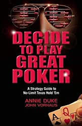 Decide to Play Great Poker: A Strategy Guide to No-Limit Texas Hold 'Em