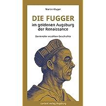 Die Fugger im goldenen Augsburg der Renaissance: Denkmäler erzählen Geschichte