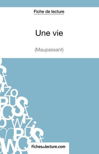 Une vie de Maupassant (Fiche de lecture): Analyse Complète De L'oeuvre par Sophie Lecomte