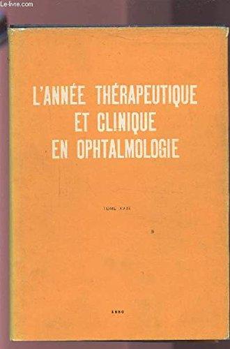 L'ANNEE THERAPEUTIQUE ET CLINIQUE EN OPHTALMOLOGIE - TOME XXXI.
