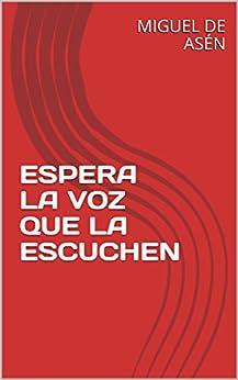 Espera La Voz Que La Escuchen por Miguel De Asén Gratis