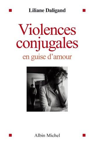 Violences conjugales en guise d'amour (ESSAIS DOC.) par Liliane Daligand