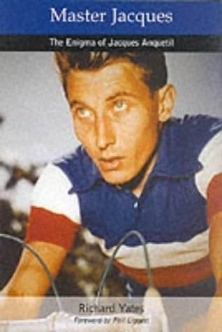 Master Jacques: The Enigma of Jacques Anquetil by Richard Yates (2001-07-16)