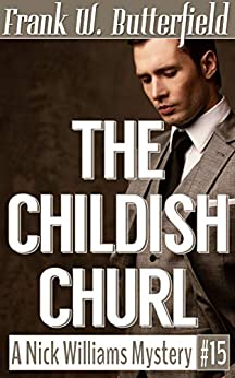 The Childish Churl (A Nick Williams Mystery Book 15) (English Edition) van [Butterfield, Frank W.]