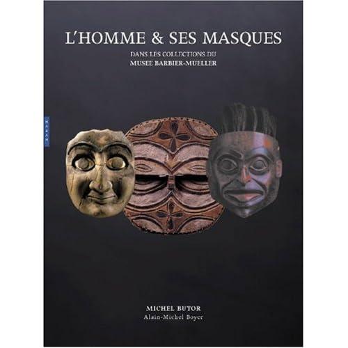 L'homme & ses masques : Chefs-d'oeuvre des musées Barbier-Mueller, Genève et Barcelone