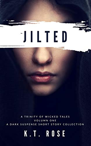 A Trinity of Wicked Tales: Volume One: Jilted Love by Kyla Ross