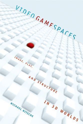 Video Game Spaces: Image, Play, and Structure in 3D Worlds (The MIT Press) por Michael Nitsche