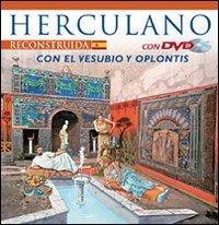 Ercolano ricostruita. Con il Vesuvio e Oplontis. Con DVD. Ediz. spagnola