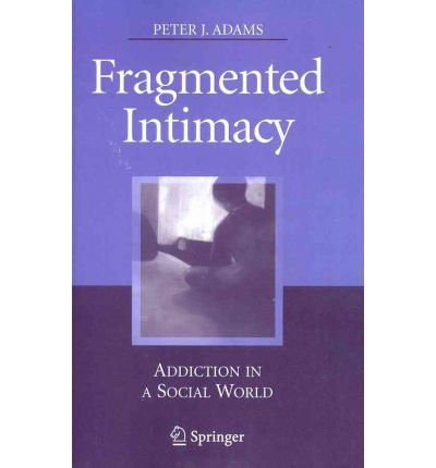 fragmented-intimacy-addiction-in-a-social-world-author-peter-j-adams-published-on-october-2010