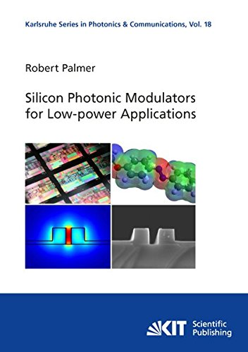 Silicon Photonic Modulators for Low-power Applications (Karlsruhe Series in Photonics and Communications / Karlsruhe Institute of Technology, Institute of Photonics and Quantum Electronics (IPQ)) -