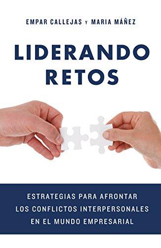 Liderando retos: Estrategias para afrontar los conflictos interpersonales en el mundo empresarial (COLECCION GESTION 2000)