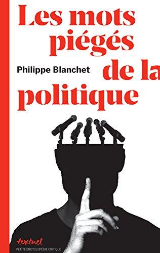 Les mots piégés de la politique (Petite encyclopédie critique) par Philippe Blanchet